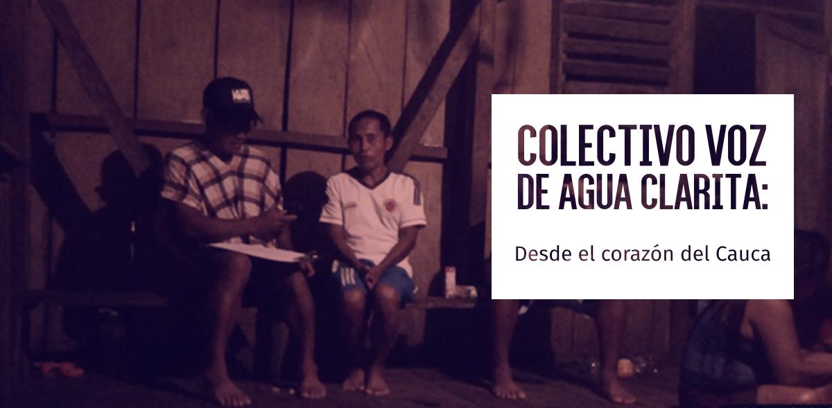 Colectivo Voz de Agua Clarita: Desde el corazón del Cauca